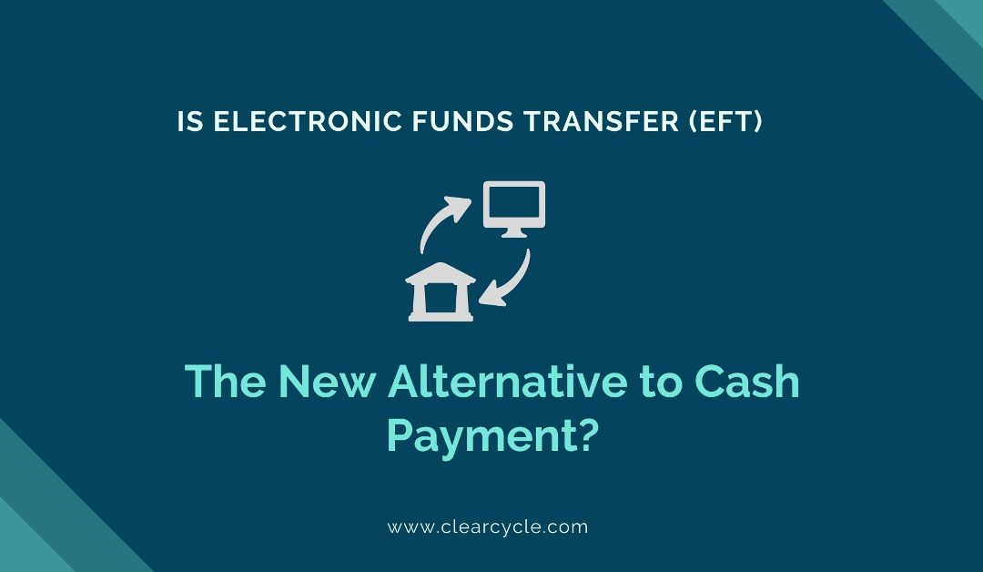 Is Electronic Funds Transfer (EFT) The New Alternative to Cash Payment?