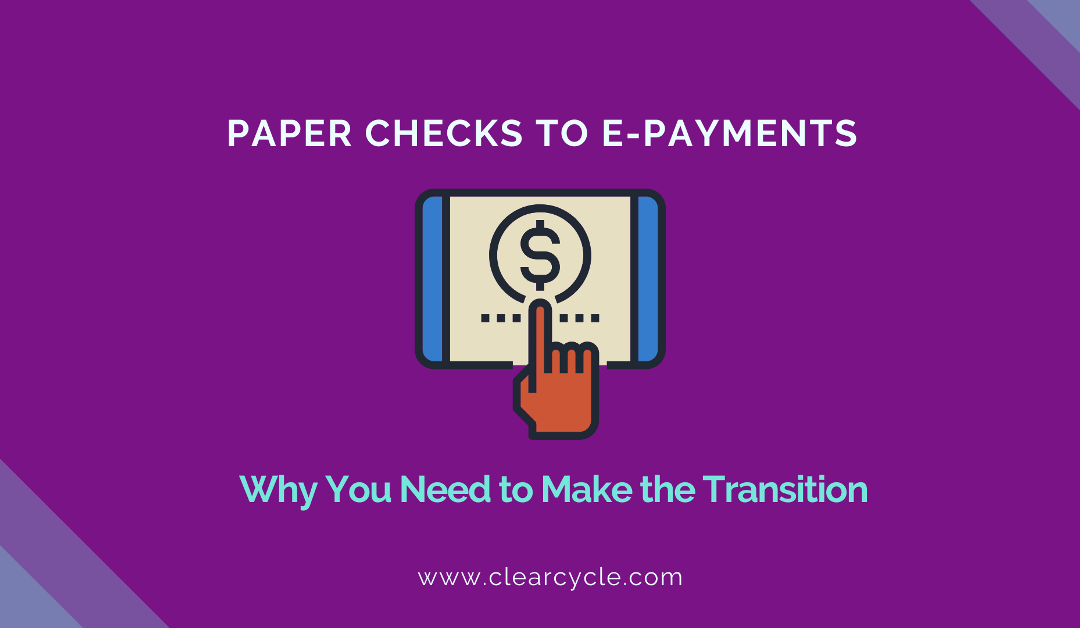 Paper Checks to E-Payments: Here's Why You Need to Make the Transition