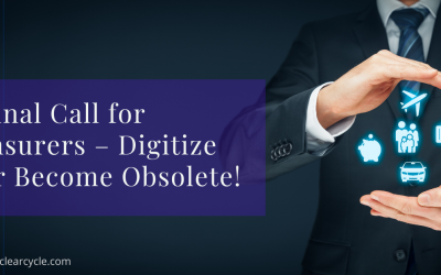 Final Call for Insurers – Digitise or Become Obsolete!